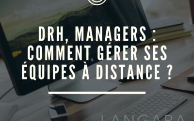 DRH, Managers : comment gérer ses équipes à distance ?