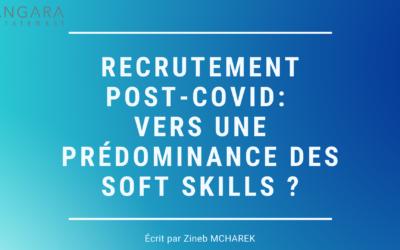 Recrutement post-Covid :  vers une prédominance des soft skills ?
